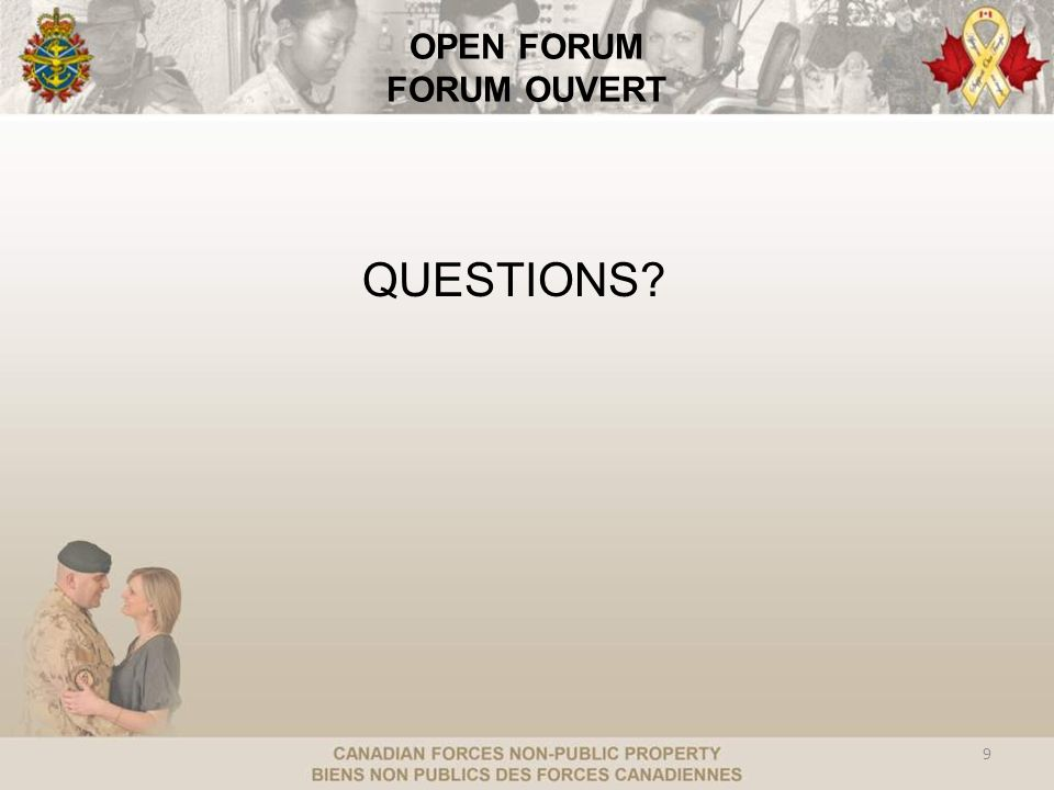 9 OPEN FORUM FORUM OUVERT QUESTIONS? 9