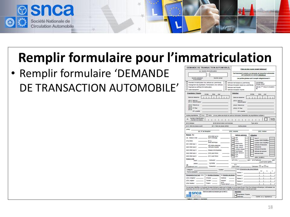 Remplir formulaire pour limmatriculation Remplir formulaire DEMANDE DE TRANSACTION AUTOMOBILE 18