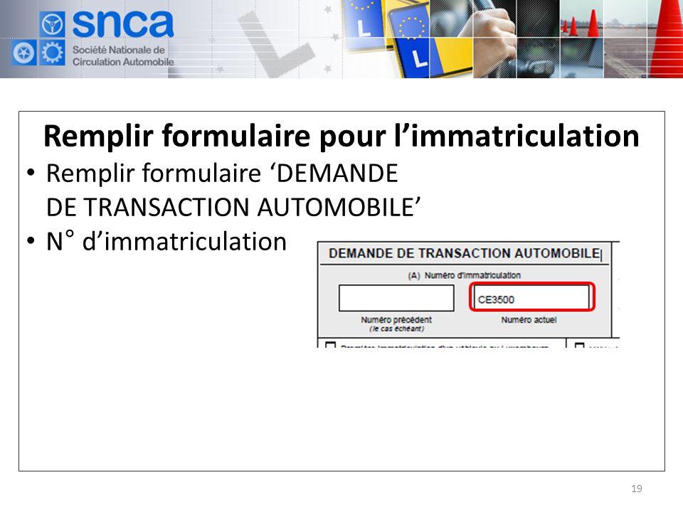 Remplir formulaire pour limmatriculation Remplir formulaire DEMANDE DE TRANSACTION AUTOMOBILE N° dimmatriculation 19