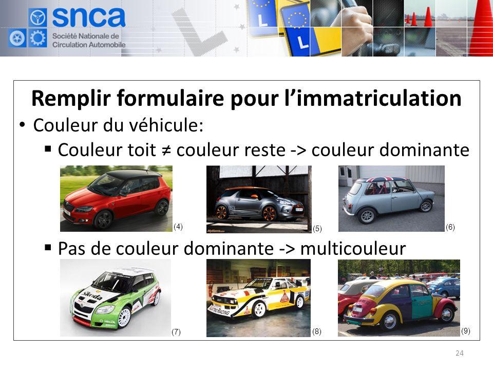 Remplir formulaire pour limmatriculation Couleur du véhicule: Couleur toit couleur reste -> couleur dominante Pas de couleur dominante -> multicouleur 24 (4) (5) (6) (7) (8) (9)