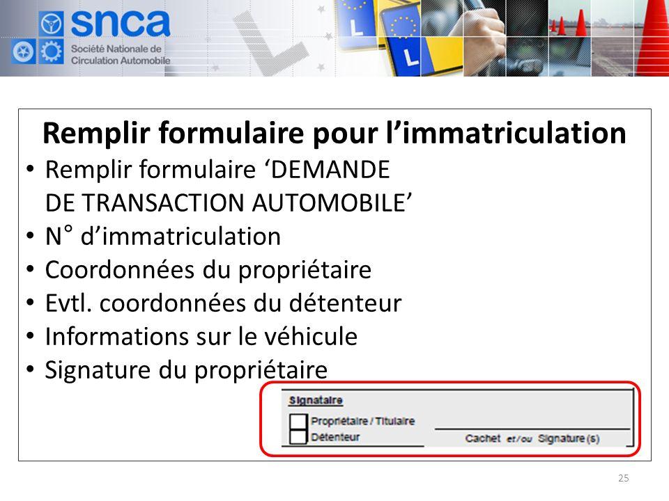 Remplir formulaire pour limmatriculation Remplir formulaire DEMANDE DE TRANSACTION AUTOMOBILE N° dimmatriculation Coordonnées du propriétaire Evtl.