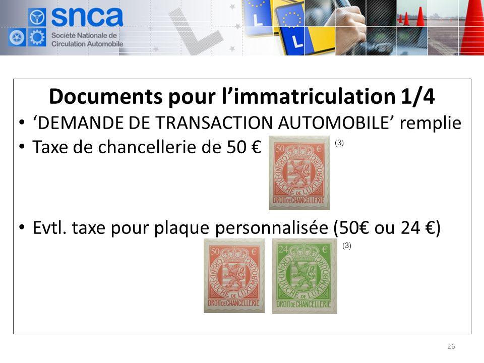 Documents pour limmatriculation 1/4 DEMANDE DE TRANSACTION AUTOMOBILE remplie Taxe de chancellerie de 50 Evtl.