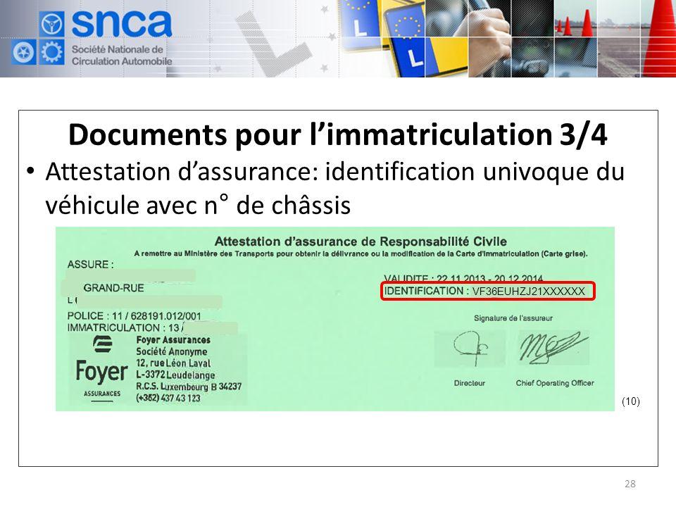 Documents pour limmatriculation 3/4 Attestation dassurance: identification univoque du véhicule avec n° de châssis 28 (10) VF36EUHZJ21XXXXXX