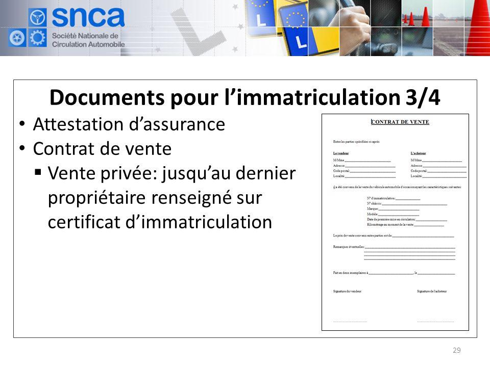 Documents pour limmatriculation 3/4 Attestation dassurance Contrat de vente Vente privée: jusquau dernier propriétaire renseigné sur certificat dimmatriculation 29