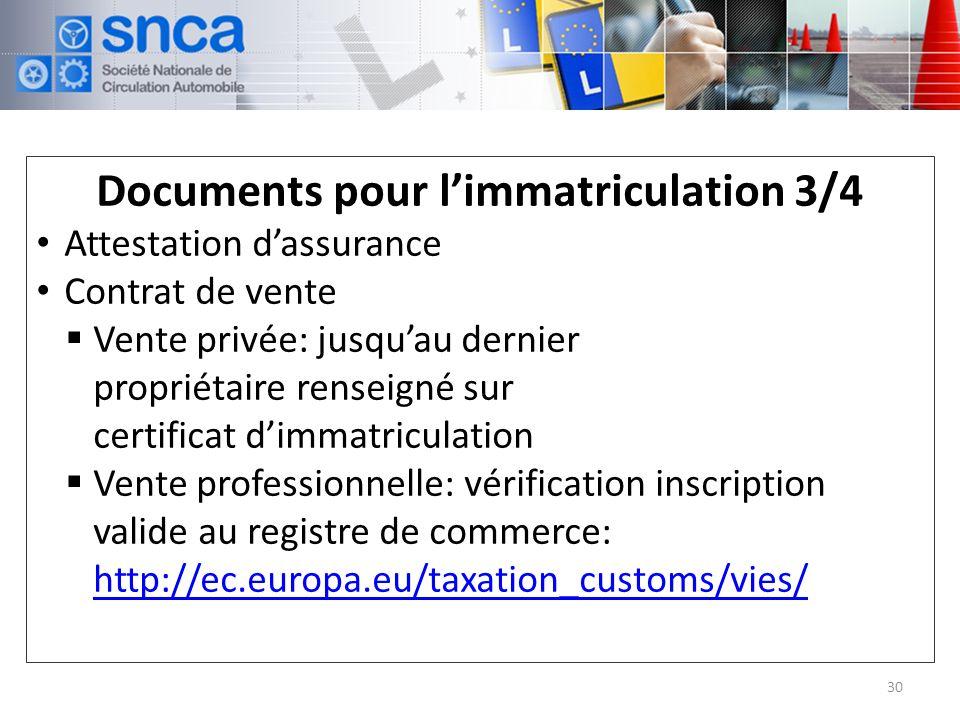 Documents pour limmatriculation 3/4 Attestation dassurance Contrat de vente Vente privée: jusquau dernier propriétaire renseigné sur certificat dimmatriculation Vente professionnelle: vérification inscription valide au registre de commerce: http://ec.europa.eu/taxation_customs/vies/ http://ec.europa.eu/taxation_customs/vies/ 30