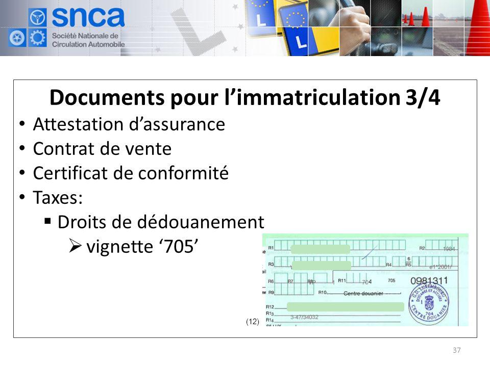 Documents pour limmatriculation 3/4 Attestation dassurance Contrat de vente Certificat de conformité Taxes: Droits de dédouanement vignette 705 37 (12)