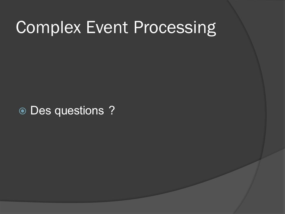Complex Event Processing Des questions ?