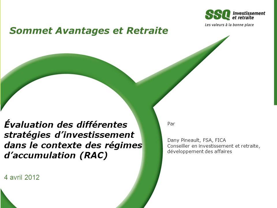Évaluation des différentes stratégies dinvestissement dans le contexte des régimes daccumulation (RAC) Par Dany Pineault, FSA, FICA Conseiller en inve