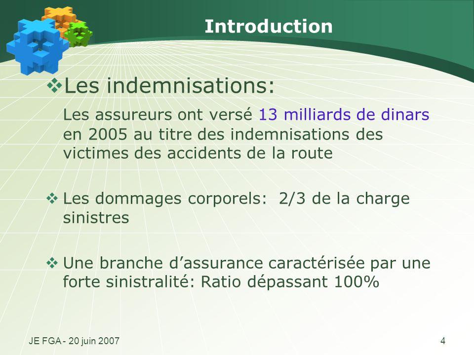 JE FGA - 20 juin 20074 Introduction Les indemnisations: Les assureurs ont versé 13 milliards de dinars en 2005 au titre des indemnisations des victime