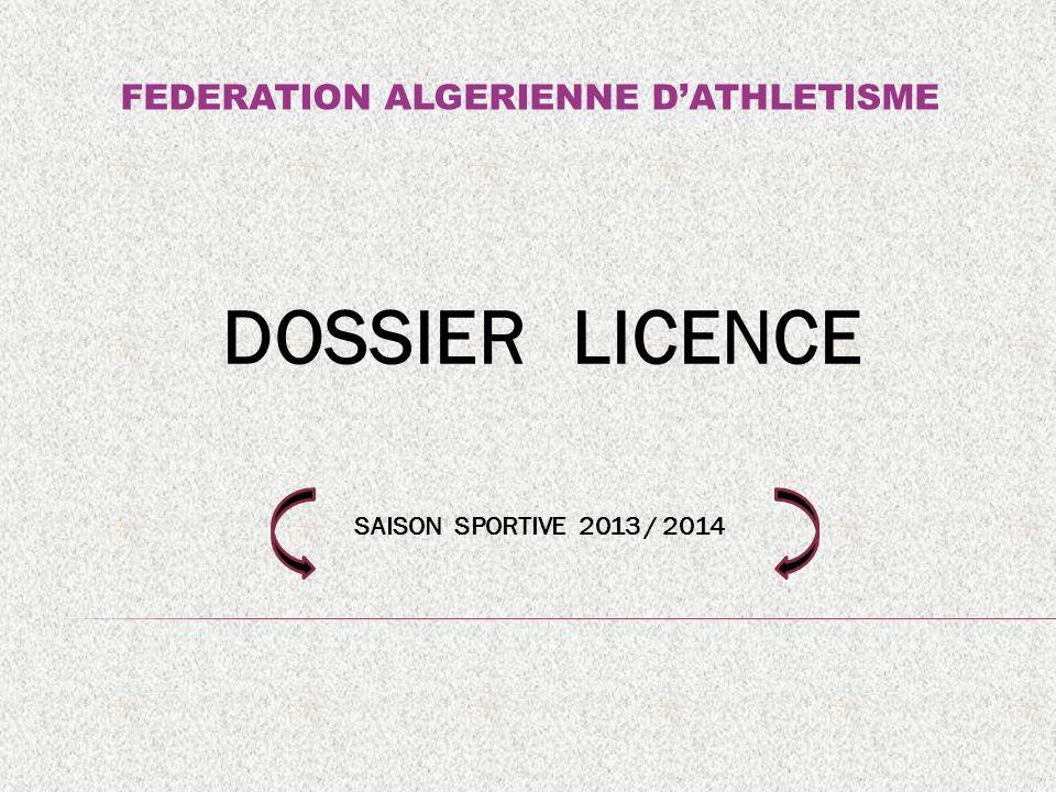 DOSSIER LICENCE SAISON SPORTIVE 2013 / 2014 FEDERATION ALGERIENNE DATHLETISME