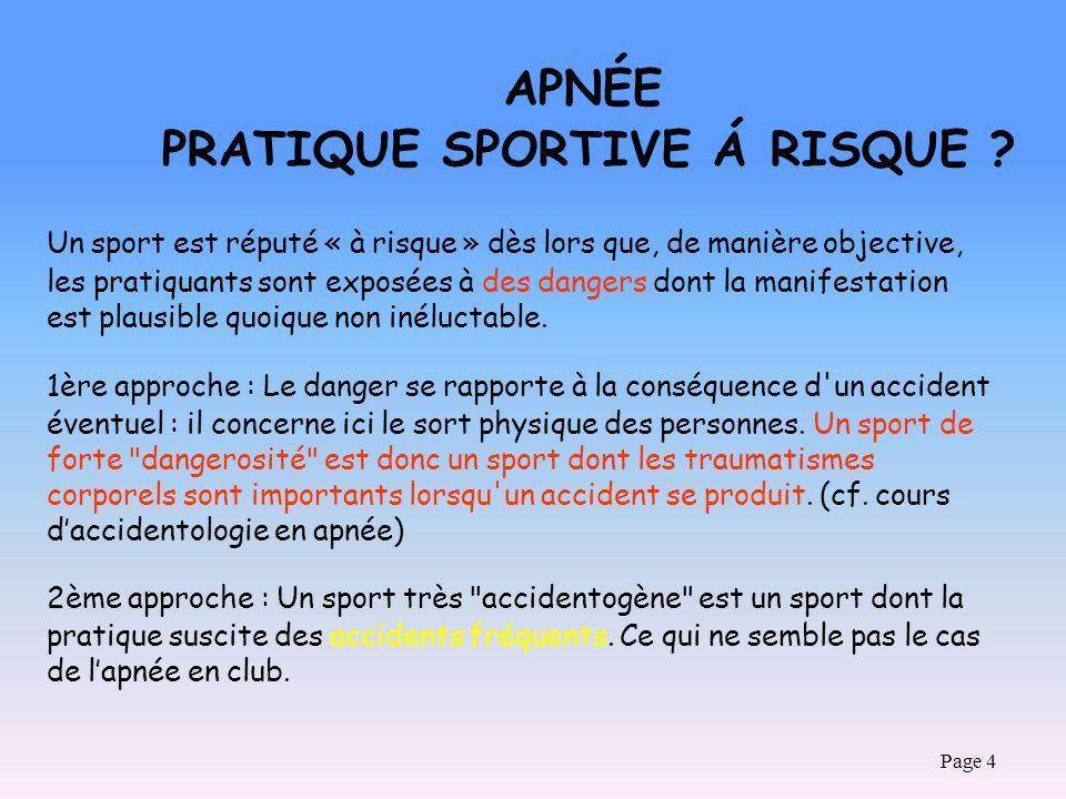 Page 4 APNÉE PRATIQUE SPORTIVE Á RISQUE ? Un sport est réputé « à risque » dès lors que, de manière objective, les pratiquants sont exposées à des dan