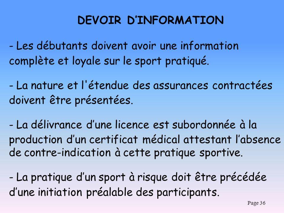 Page 36 DEVOIR DINFORMATION - Les débutants doivent avoir une information complète et loyale sur le sport pratiqué. - La nature et l'étendue des assur
