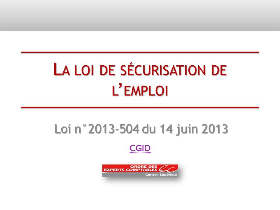 L A LOI DE SÉCURISATION DE L EMPLOI Loi n°2013-504 du 14 juin 2013