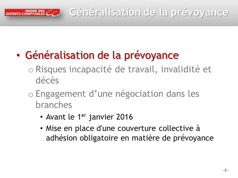 - 6 - Généralisation de la prévoyance Généralisation de la prévoyance Généralisation de la prévoyance o Risques incapacité de travail, invalidité et d