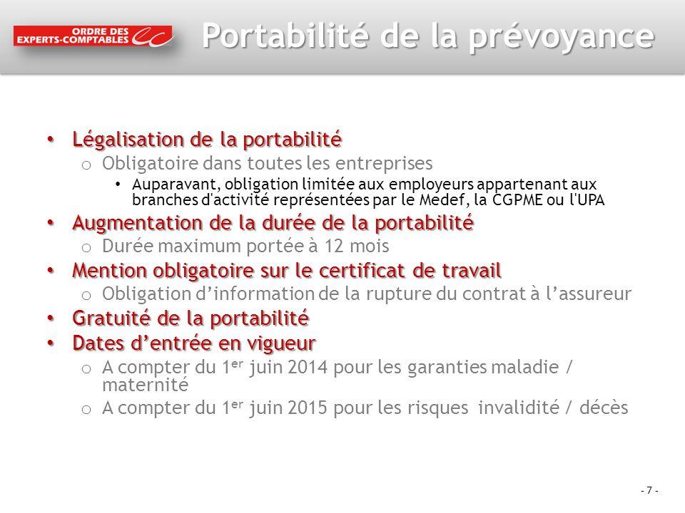- 7 - Portabilité de la prévoyance Légalisation de la portabilité Légalisation de la portabilité o Obligatoire dans toutes les entreprises Auparavant,