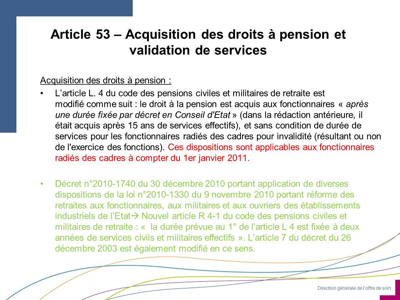 Direction générale de loffre de soin Article 53 – Acquisition des droits à pension et validation de services Acquisition des droits à pension : Larticle L.