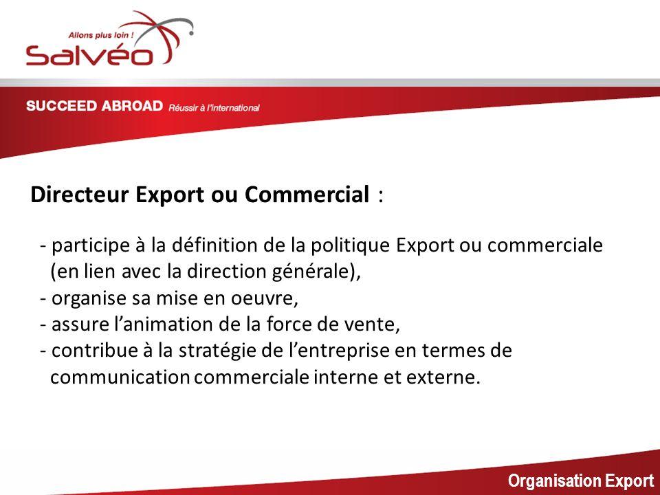 MISSION SECTORIELLE Organisation Export Directeur Export ou Commercial : - participe à la définition de la politique Export ou commerciale (en lien av