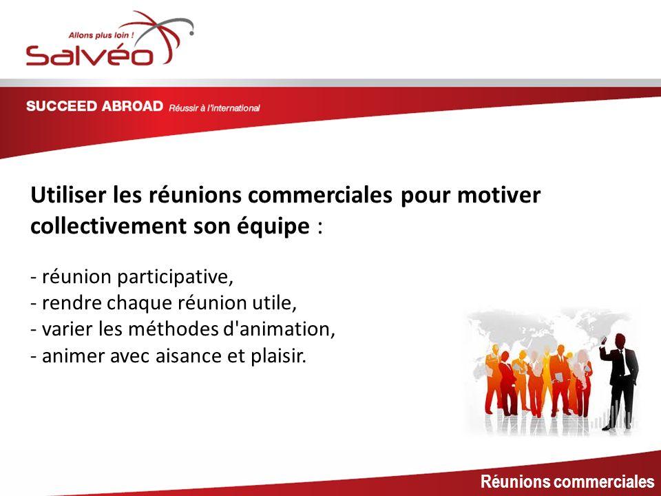 MISSION SECTORIELLE Réunions commerciales Utiliser les réunions commerciales pour motiver collectivement son équipe : - réunion participative, - rendr
