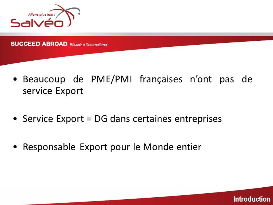 MISSION SECTORIELLE Introduction Beaucoup de PME/PMI françaises nont pas de service Export Service Export = DG dans certaines entreprises Responsable Export pour le Monde entier