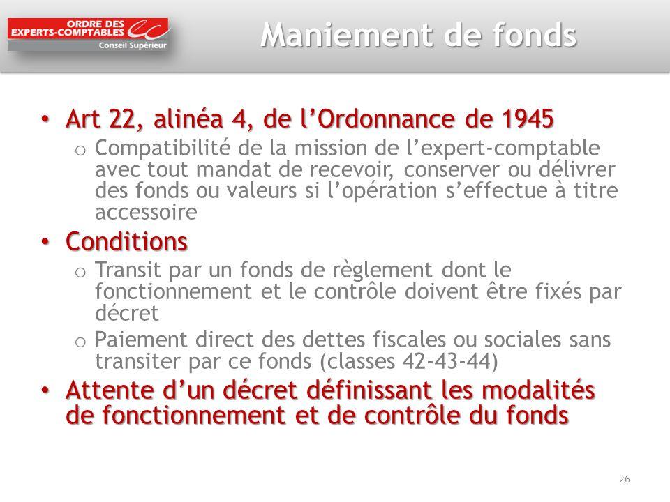 Maniement de fonds Art 22, alinéa 4, de lOrdonnance de 1945 Art 22, alinéa 4, de lOrdonnance de 1945 o Compatibilité de la mission de lexpert-comptabl