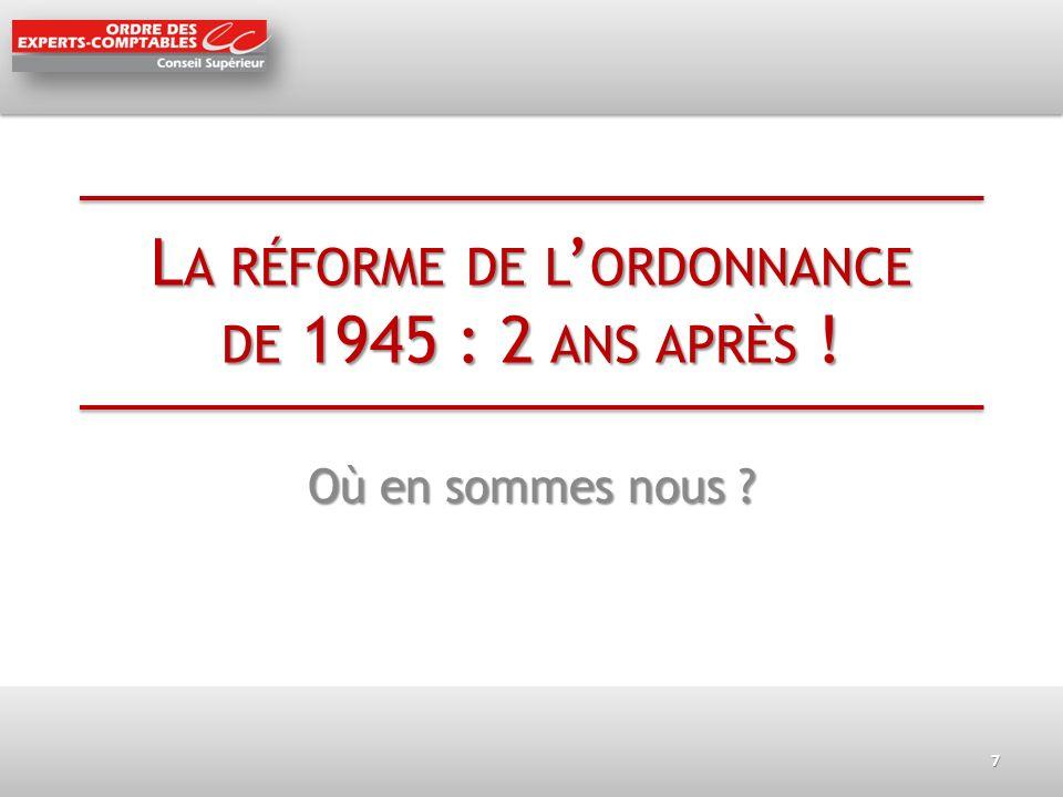 L A RÉFORME DE L ORDONNANCE DE 1945 : 2 ANS APRÈS ! Où en sommes nous ? 7