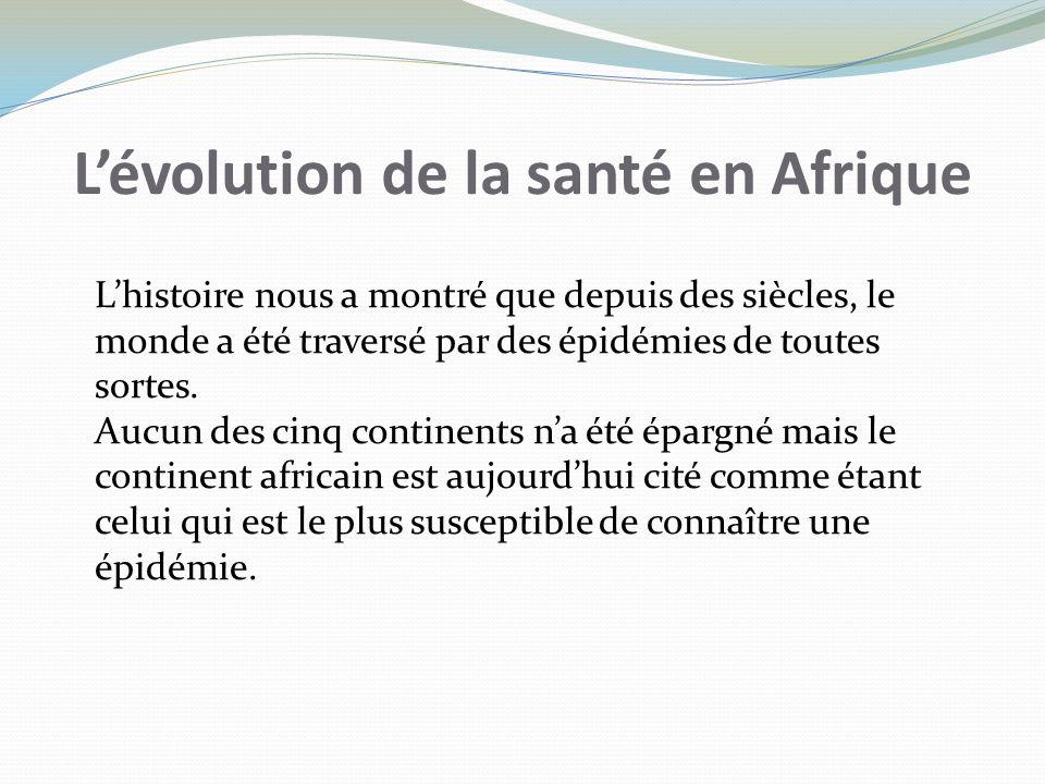 Lévolution de la santé en Afrique Lhistoire nous a montré que depuis des siècles, le monde a été traversé par des épidémies de toutes sortes. Aucun de