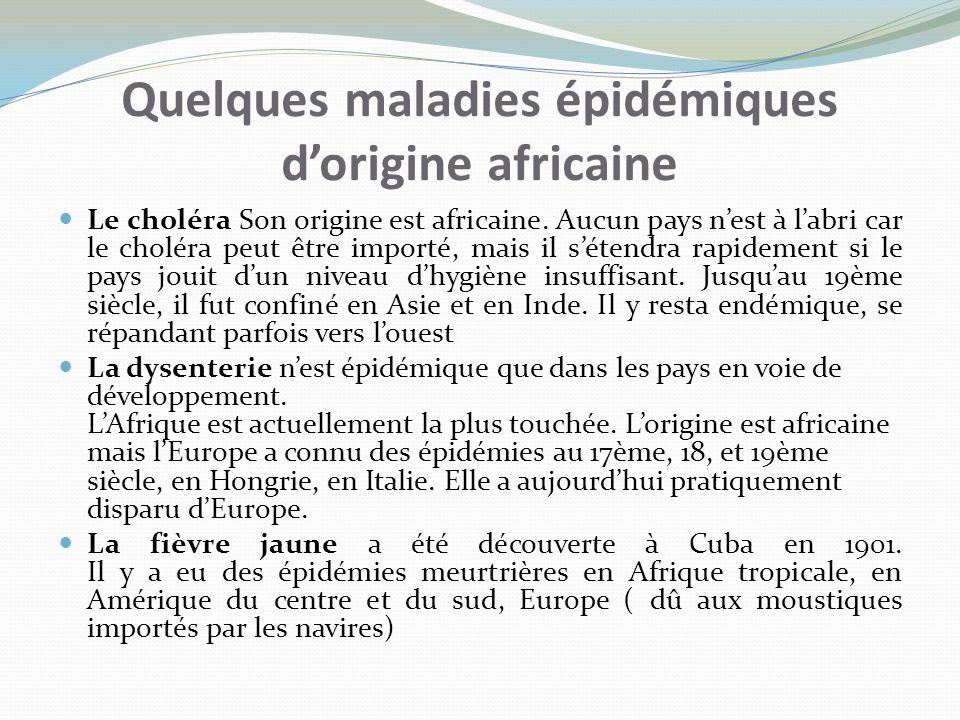 Quelques maladies épidémiques dorigine africaine Le choléra Son origine est africaine. Aucun pays nest à labri car le choléra peut être importé, mais