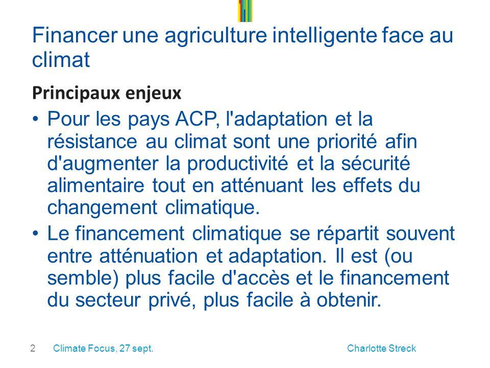 2 Financer une agriculture intelligente face au climat Principaux enjeux Pour les pays ACP, l adaptation et la résistance au climat sont une priorité afin d augmenter la productivité et la sécurité alimentaire tout en atténuant les effets du changement climatique.