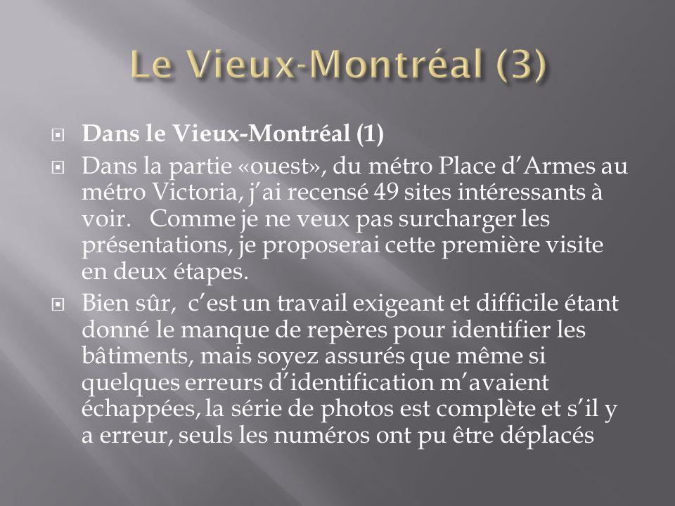 Dans le Vieux-Montréal (1) Dans la partie «ouest», du métro Place dArmes au métro Victoria, jai recensé 49 sites intéressants à voir.