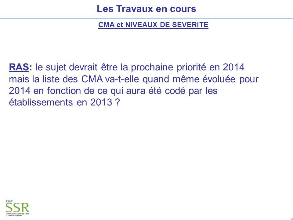 15 Les Travaux en cours CMA et NIVEAUX DE SEVERITE RAS: le sujet devrait être la prochaine priorité en 2014 mais la liste des CMA va-t-elle quand même