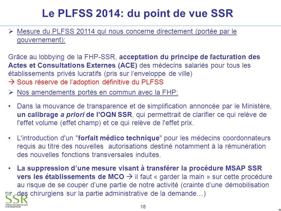 18 Mesure du PLFSS 20114 qui nous concerne directement (portée par le gouvernement): Grâce au lobbying de la FHP-SSR, acceptation du principe de factu