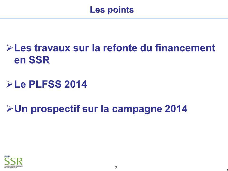 22 2 Les points Les travaux sur la refonte du financement en SSR Le PLFSS 2014 Un prospectif sur la campagne 2014