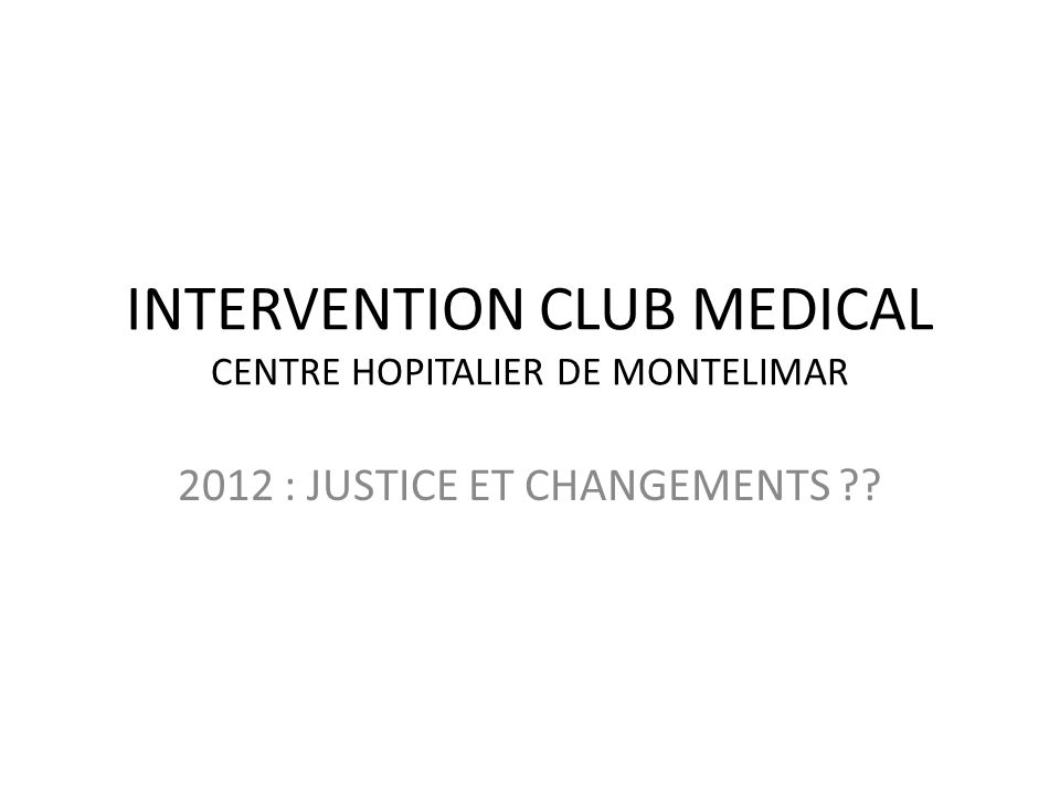 INTERVENTION CLUB MEDICAL CENTRE HOPITALIER DE MONTELIMAR 2012 : JUSTICE ET CHANGEMENTS