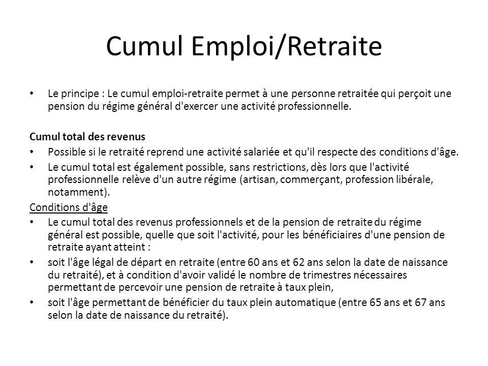 Cumul Emploi/Retraite Le principe : Le cumul emploi-retraite permet à une personne retraitée qui perçoit une pension du régime général d exercer une activité professionnelle.