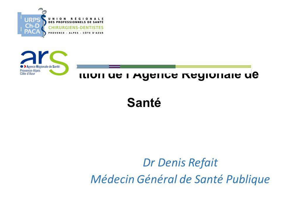 Présentation de lAgence Régionale de Santé Dr Denis Refait Médecin Général de Santé Publique