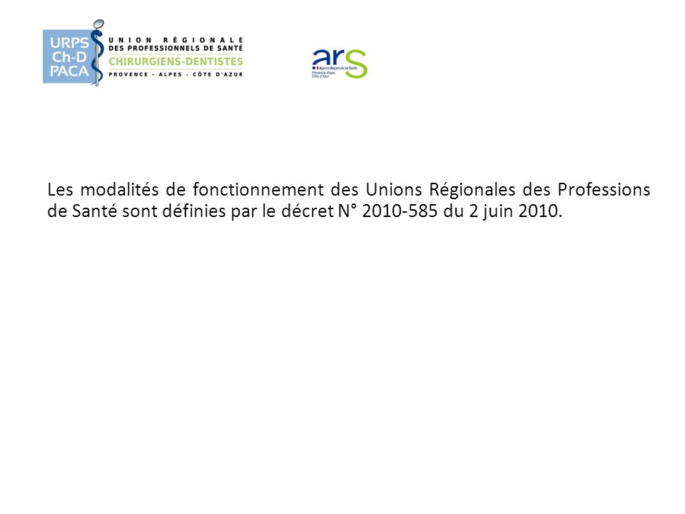 Les modalités de fonctionnement des Unions Régionales des Professions de Santé sont définies par le décret N° 2010-585 du 2 juin 2010.