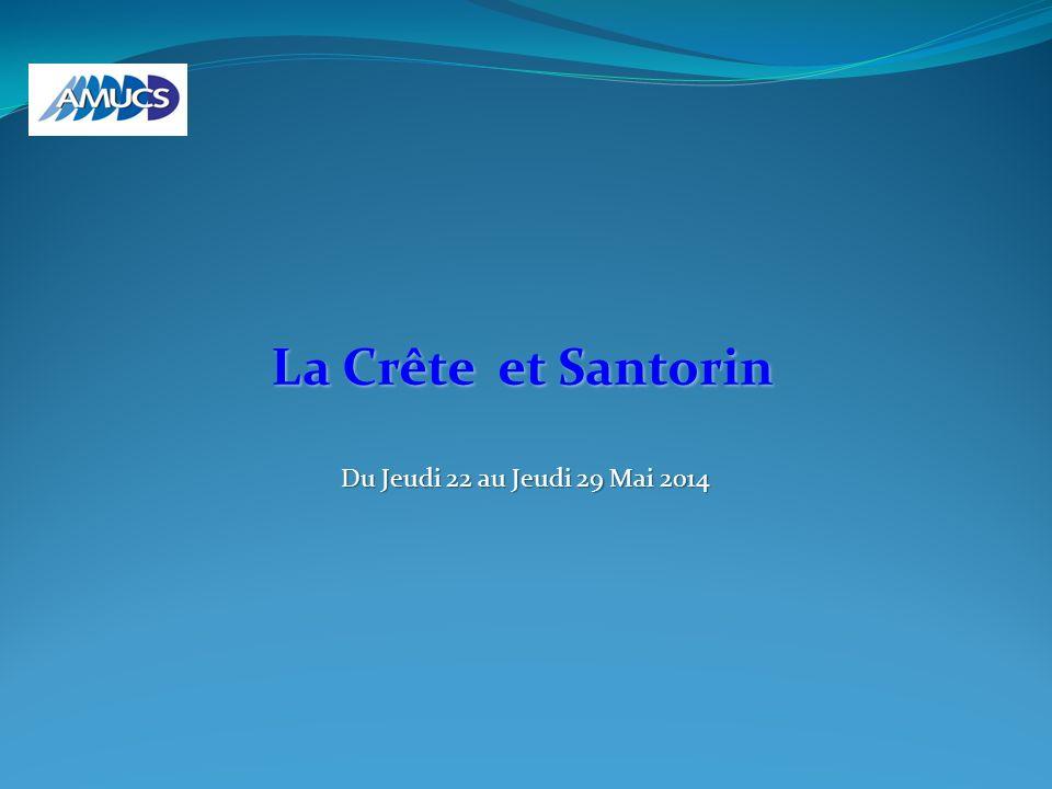 La Crête et Santorin Du Jeudi 22 au Jeudi 29 Mai 2014 Du Jeudi 22 au Jeudi 29 Mai 2014