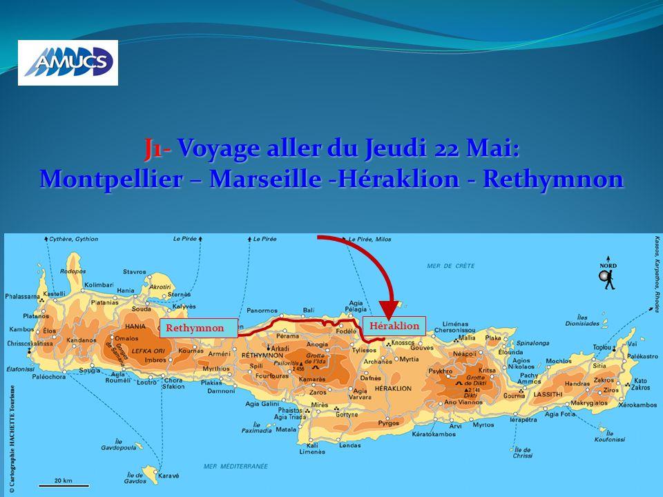 J1- Voyage aller du Jeudi 22 Mai: Montpellier – Marseille -Héraklion - Rethymnon Héraklion Rethymnon
