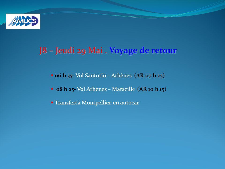 J8 – Jeudi 29 Mai. Voyage de retour 06 h 35- Vol Santorin – Athènes (AR 07 h 25) 08 h 25- Vol Athènes – Marseille (AR 10 h 15) Transfert à Montpellier