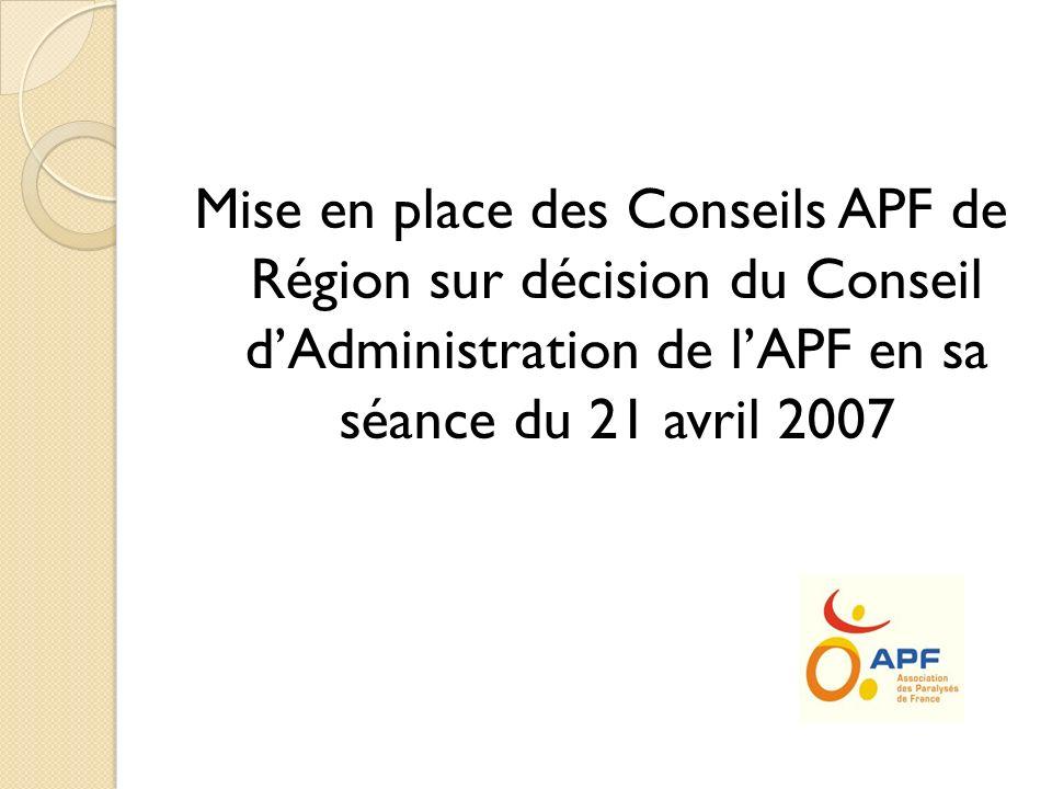 Mise en place des Conseils APF de Région sur décision du Conseil dAdministration de lAPF en sa séance du 21 avril 2007