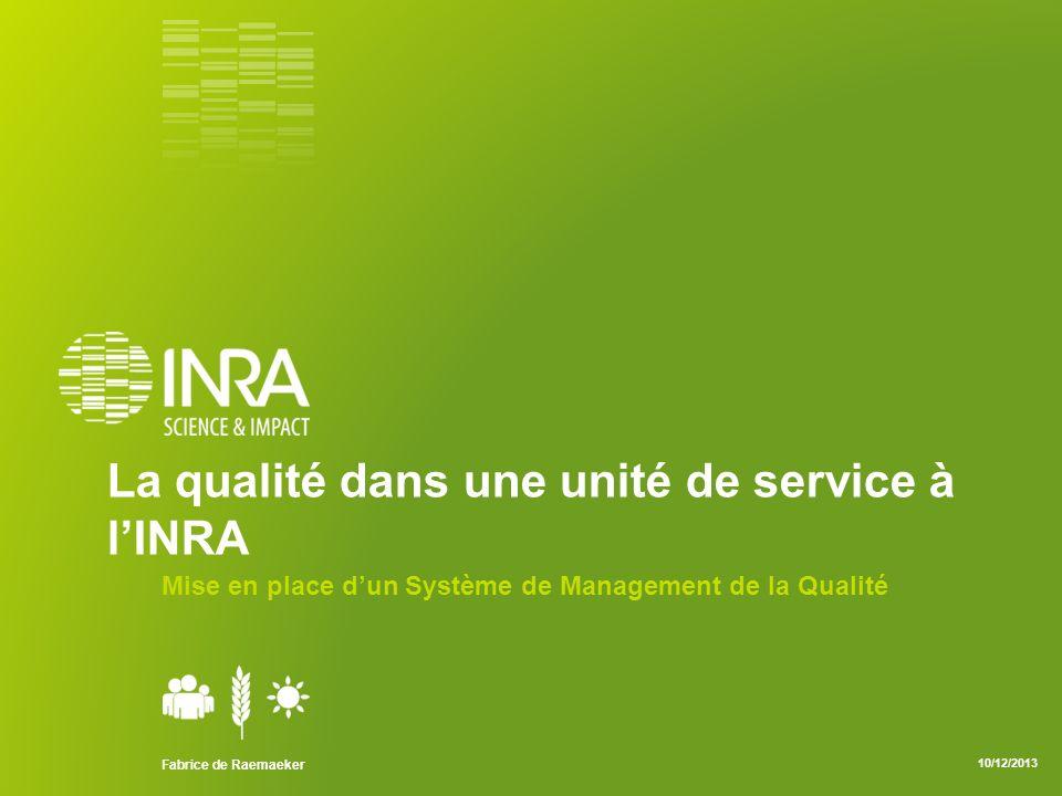 La qualité dans une unité de service à lINRA Mise en place dun Système de Management de la Qualité Fabrice de Raemaeker 10/12/2013