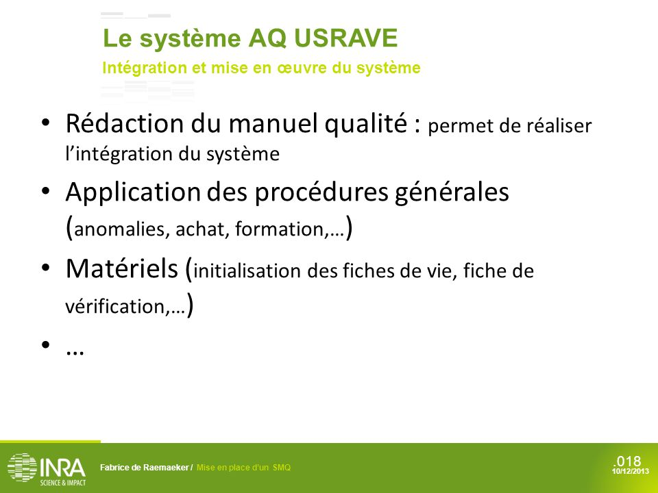 .018 Rédaction du manuel qualité : permet de réaliser lintégration du système Application des procédures générales ( anomalies, achat, formation,… ) M