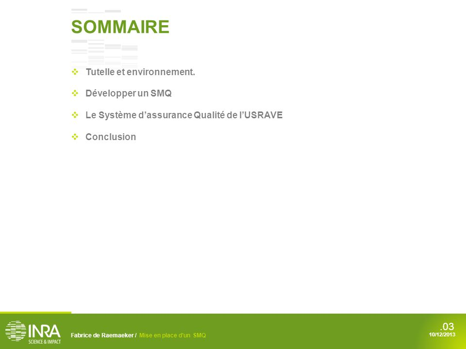 .03 SOMMAIRE Fabrice de Raemaeker / Mise en place dun SMQ 10/12/2013 Tutelle et environnement. Développer un SMQ Le Système dassurance Qualité de lUSR