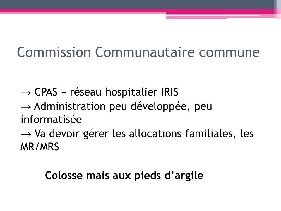 Commission Communautaire commune CPAS + réseau hospitalier IRIS Administration peu développée, peu informatisée Va devoir gérer les allocations famili