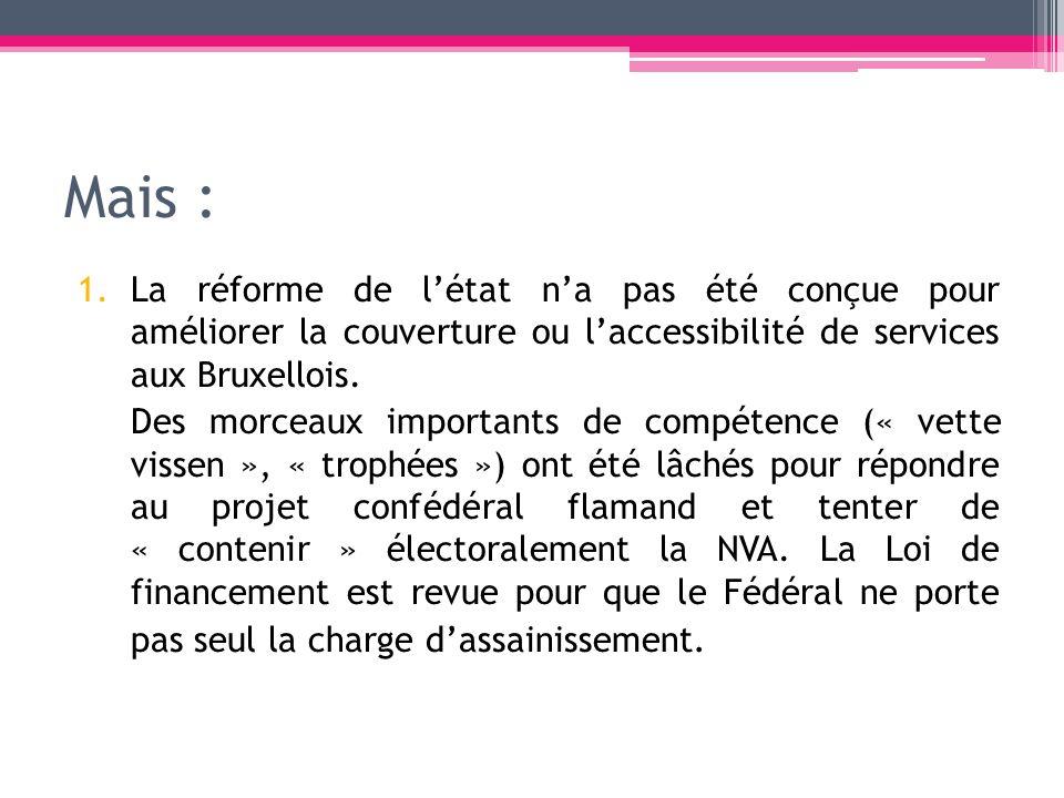 Mais : 1.La réforme de létat na pas été conçue pour améliorer la couverture ou laccessibilité de services aux Bruxellois. Des morceaux importants de c