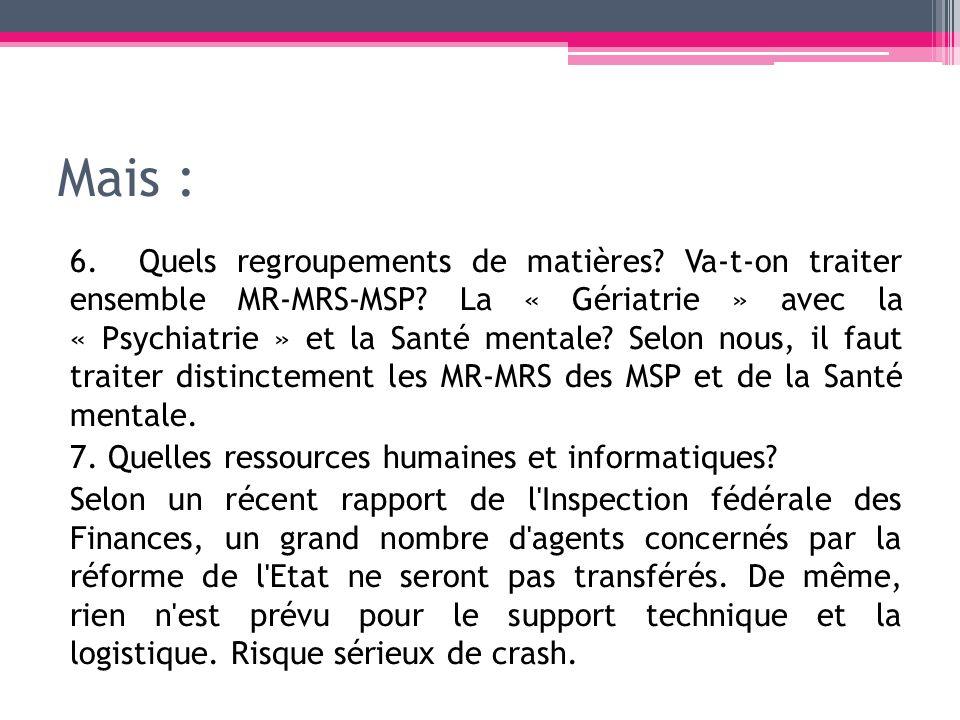 Mais : 6. Quels regroupements de matières? Va-t-on traiter ensemble MR-MRS-MSP? La « Gériatrie » avec la « Psychiatrie » et la Santé mentale? Selon no
