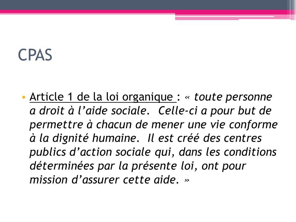 CPAS Article 1 de la loi organique : « toute personne a droit à laide sociale. Celle-ci a pour but de permettre à chacun de mener une vie conforme à l