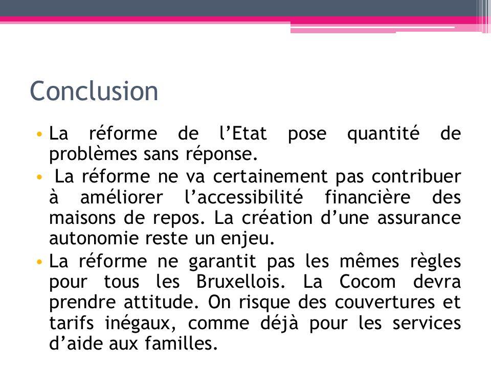 Conclusion La réforme de lEtat pose quantité de problèmes sans réponse. La réforme ne va certainement pas contribuer à améliorer laccessibilité financ