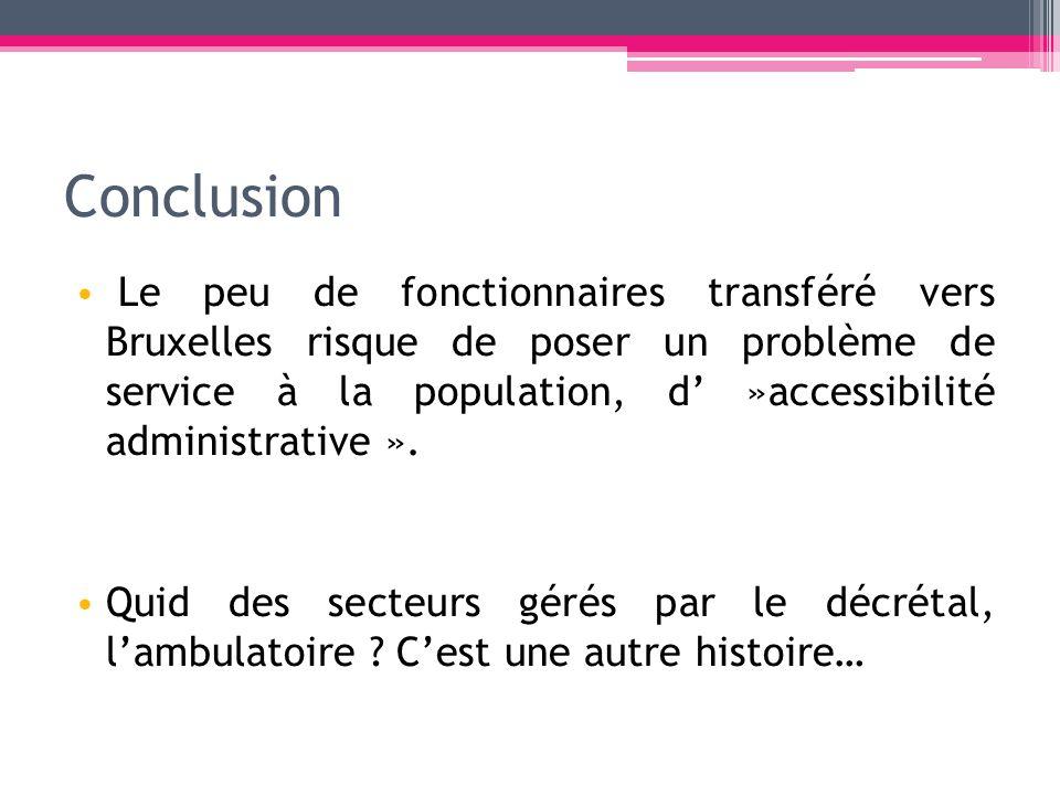 Conclusion Le peu de fonctionnaires transféré vers Bruxelles risque de poser un problème de service à la population, d »accessibilité administrative »