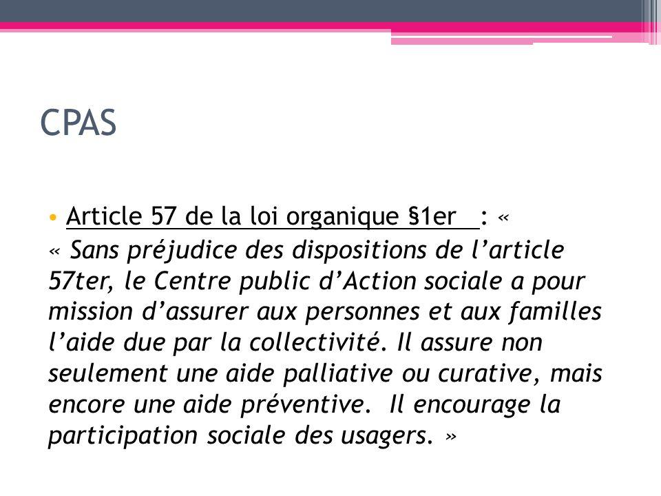 CPAS Article 57 de la loi organique §1er : « « Sans préjudice des dispositions de larticle 57ter, le Centre public dAction sociale a pour mission dass